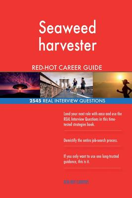 Seaweed Harvester Red-Hot Career Guide; 2545 Real Interview Questions - Careers, Red-Hot