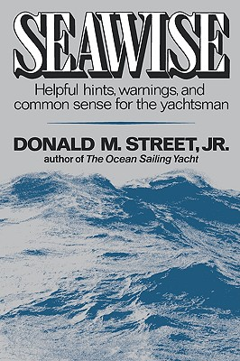 Seawise: Helpful Hints, Warnings, and Common Sense for the Yachtsman - Street, Jr Donald M