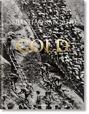 Sebastião Salgado. Gold - Salgado, Sebastião, and Riding, Alan, and Salgado, Lélia Wanick (Editor)