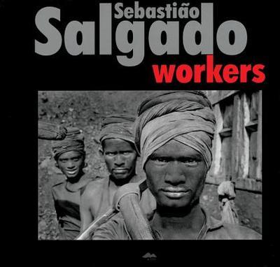 Sebastião Salgado: Workers - Salgado, Sebastiao (Photographer), and Stankova, Ivana (Introduction by)