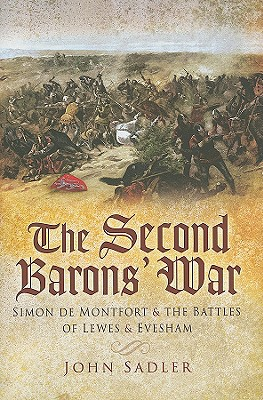 Second Baron's War: Simon de Montfort and the Battles of Lewes and Evesham - Sadler, John