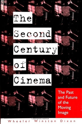 Second Century of Cinema: The Past and Future of the Moving Image - Dixon, Wheeler Winston
