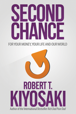 Second Chance: for Your Money, Your Life and Our World - Kiyosaki, Robert T.