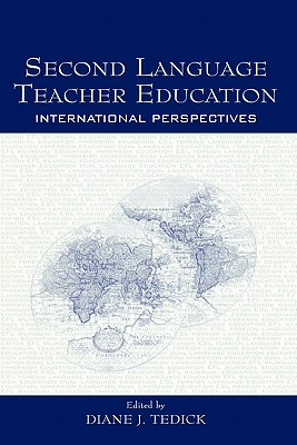 Second Language Teacher Education: International Perspectives - Tedick, Diane J (Editor)