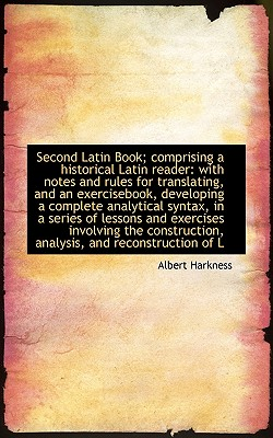 Second Latin Book; Comprising a Historical Latin Reader: With Notes and Rules for Translating, and a - Harkness, Albert