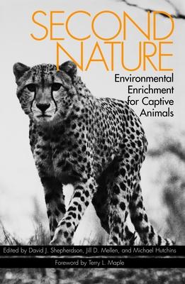 Second Nature: Environmental Enrichment for Captive Animals - Shepherdson, David J (Editor), and Mellen, Jill D (Editor), and Hutchins, Michael (Editor)
