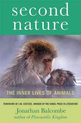 Second Nature: The Inner Lives of Animals - Balcombe, Jonathan, and Coetzee, J M (Foreword by)