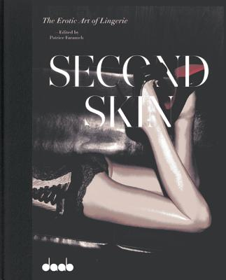 Second Skin: The Erotic Art of Lingerie - Farameh, Patrice