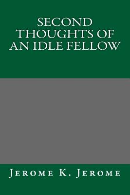 Second Thoughts of an Idle Fellow - Jerome K Jerome