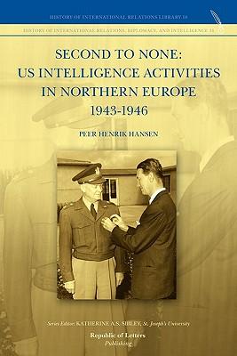 Second to None: Us Intelligence Activities in Northern Europe 1943-1946 - Hansen, Peer Henrik