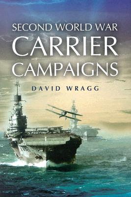 Second World War Carrier Campaigns - Wragg, David W