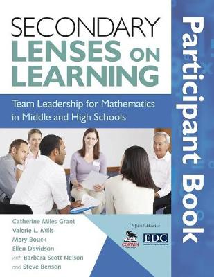 Secondary Lenses on Learning Participant Book: Team Leadership for Mathematics in Middle and High Schools - Grant, Catherine Miles (Editor), and Mills, Valerie L (Editor), and Bouck, Mary (Editor)