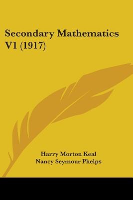 Secondary Mathematics V1 (1917) - Keal, Harry Morton, and Phelps, Nancy Seymour