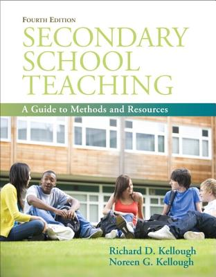 Secondary School Teaching: A Guide to Methods and Resources - Kellough, Richard D, and Kellough, Noreen G