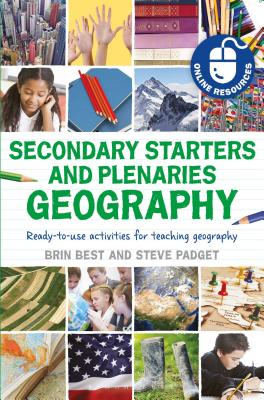 Secondary Starters and Plenaries: Geography: Ready-To-Use Activities for Teaching Geography - Best, Brin, and Padget, Steve