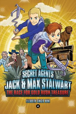 Secret Agents Jack and Max Stalwart: Book 4: The Race for Gold Rush Treasure: California, USA - Hunt, Elizabeth Singer