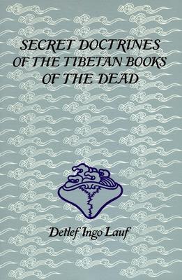 Secret Doctrines of the Tibetan Books of the Dead - Lauf, Detlef Ingo