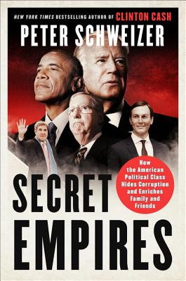 Secret Empires: How the American Political Class Hides Corruption and Enriches Family and Friends - Schweizer, Peter