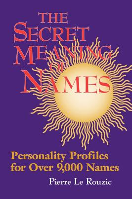 Secret Meaning of Names - Leruzic, Pierre, and 1stworld Library (Editor), and Le Rouzic, Pierre