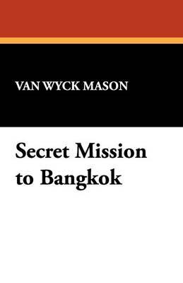 Secret Mission to Bangkok - Mason, Van Wyck