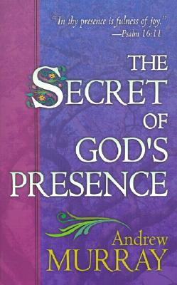 Secret of Gods Presence - Murray, Andrew