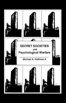 Secret Societies and Psychological Warfare - Hoffman II, Michael A.