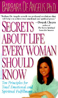 Secrets about Life Every Woman Should Know: Ten Principles for Total Spiritual and Emotional Fulfillment - De Angelis, Barbara, Ph.D.