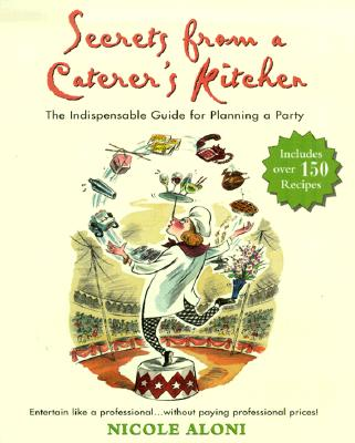 Secrets from a Caterer's Kitchen: The Indispensable Guide for Planning a Party - Aloni, Nicole