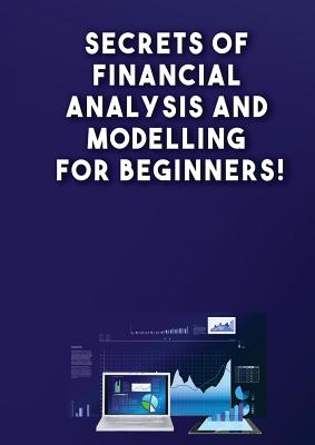 Secrets of Financial Analysis and Modelling For Beginners! - Besedin, Andrei
