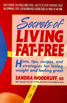 Secrets of Living Fat-Free: Hints, Tips, Recipes, and Strategies for Losing Weight and Feeling Great - Woodruff, Sandra, R.d.
