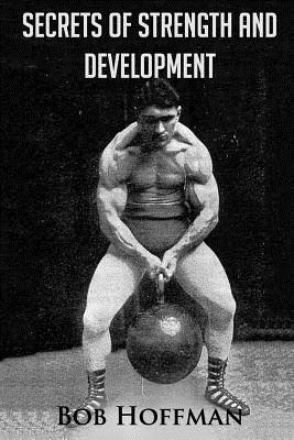 Secrets of Strength and Development: (Original Version, Restored) - Hoffman, Bob