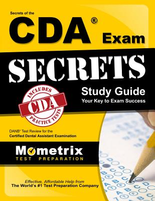 Secrets of the CDA Exam Study Guide: DANB Test Review for the Certified Dental Assistant Examination - Danb Exam Secrets Test Prep (Editor)
