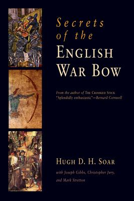 Secrets of the English War Bow - Soar, Hugh D H, and Gibbs, Joseph, and Jury, Christopher