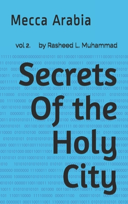 Secrets of the Holy City: Mecca Arabia - Muhammad, Rasheed L