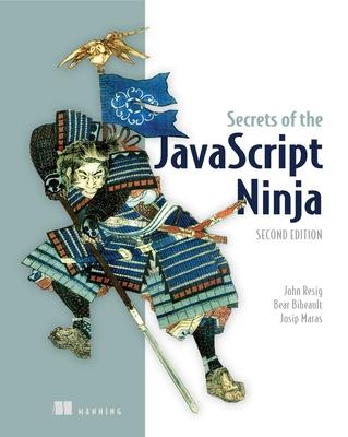 Secrets of the JavaScript Ninja - Resig, John, and Bibeault, Bear, and Maras, Josip