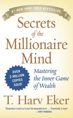 Secrets of the Millionaire Mind: Mastering the Inner Game of Wealth - Eker, T Harv