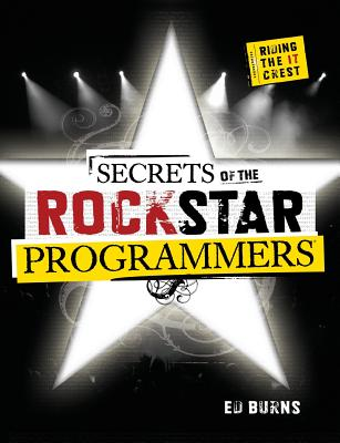Secrets of the Rockstar Programmers: Riding the It Crest - Burns, Ed