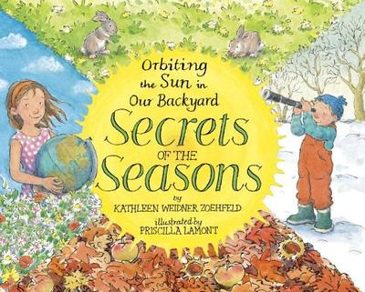 Secrets of the Seasons: Orbiting the Sun in Our Backyard - Zoehfeld, Kathleen Weidner