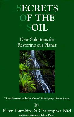 Secrets of the Soil: New Solutions for Restoring Our Planet - Tompkins, Peter, and Bird, Christopher, and Thomas, William