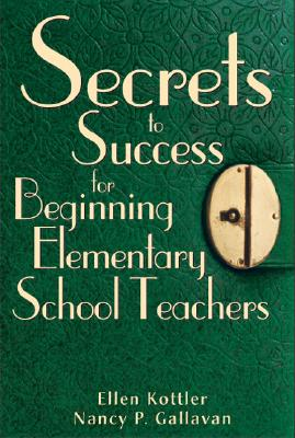 Secrets to Success for Beginning Elementary School Teachers - Kottler, Ellen, Ms.