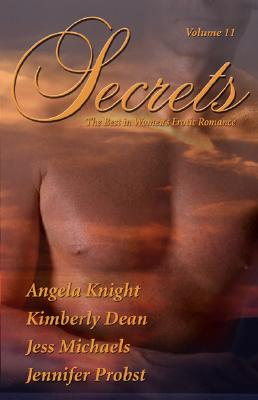 Secrets: Volume 11 the Best in Women's Erotic Romance - Probst, Jennifer, and Michaels, Jess, and Dean, Kimberly