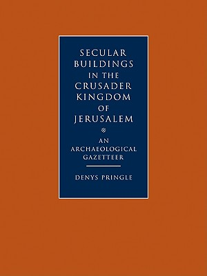 Secular Buildings in the Crusader Kingdom of Jerusalem: An Archaeological Gazetteer - Pringle, Denys, Professor
