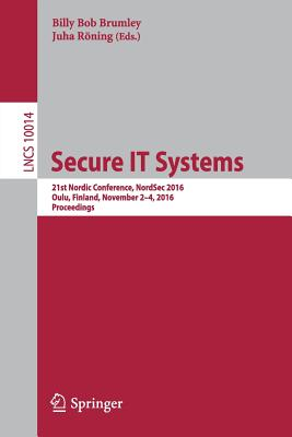 Secure IT Systems: 21st Nordic Conference, NordSec 2016, Oulu, Finland, November 2-4, 2016. Proceedings - Brumley, Billy Bob (Editor)