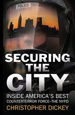 Securing the City: Inside America's Best Counterterror Force--The NYPD - Dickey, Christopher