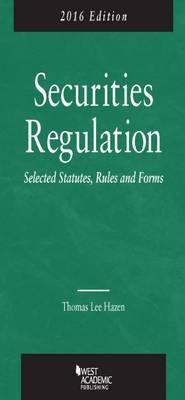 Securities Regulation, Selected Statutes, Rules and Forms 2016 - Hazen, Thomas