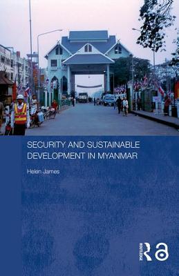 Security and Sustainable Development in Myanmar - James, Helen