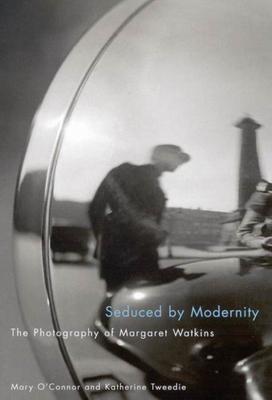 Seduced by Modernity: The Photography of Margaret Watkins - Tweedie, Katherine