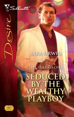 Seduced by the Wealthy Playboy: The Garrisons - Orwig, Sara