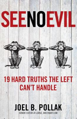 See No Evil: 19 Hard Truths the Left Can't Handle - Pollak, Joel