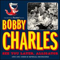 See You Later, Alligator - Bobby Charles